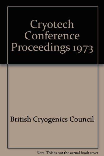 Cryotech Conference Proceedings 1973: British Cryogenics Council