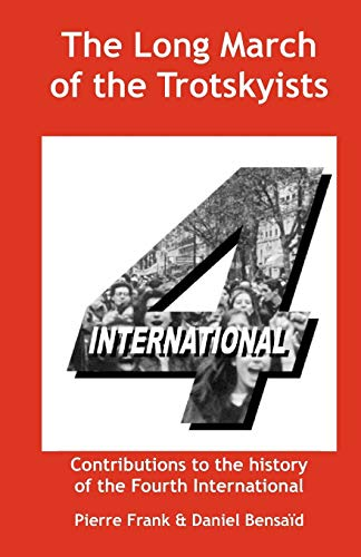 The Long March of the Trotskyists Contributions to the history of the Fourth International: Frank, ...