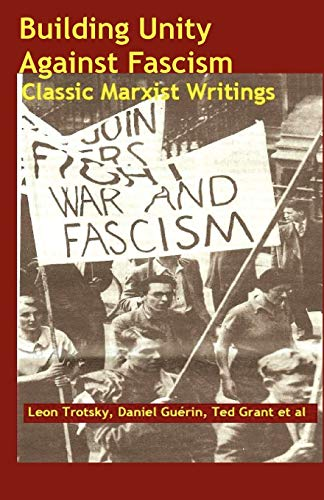 Building Unity Against Fascism: Classic Marxist Writings: Trotsky, Leon; Gu�rin, Daniel; Grant, Ted