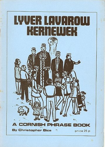 Lyver Lavarow Kernewek: Cornish-English Phrase Book: Bice, Christopher
