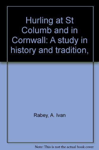 Hurling at St Columb and in Cornwall: A study in history and tradition, (9780902899148) by A. Ivan Rabey