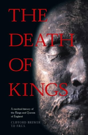 The Death of Kings: A Medical History of the Kings and Queens of England: Brewer, Clifford