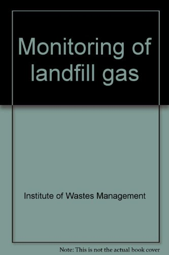 Monitoring of Landfill Gas.: Institute of Wastes Management Staff.