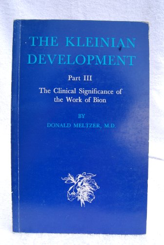 Kleinian Development: The Clinical Significance of the Work of Bion Pt. 3 (The Roland Harris Educational Trust library) (0902965093) by Donald Meltzer