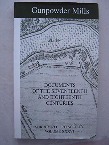 Gunpowder Mills : Documents of the Seventeenth and Eighteenth Centuries (Surrey Record Society, ...