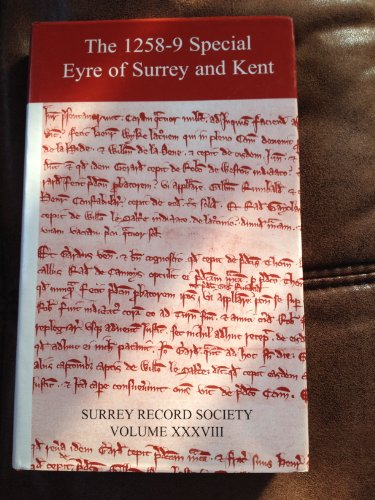 The 1258-9 Special Eyre of Surrey and Kent (Survery Record Society, Volume XXXVIII): Andrew H. ...