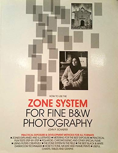 How to Use the Zone System for Fine Black and White Photography (0902979108) by John P. Schaefer