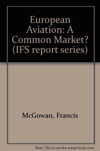 European Aviation A Common Market?: McGowan, Francis; Trengove, Chris