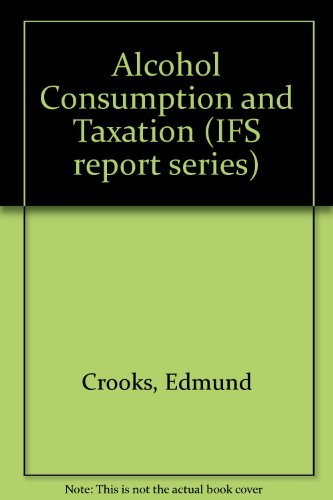 Alcohol Consumption and Taxation (Report Series No. 34): Crooks, Edmund
