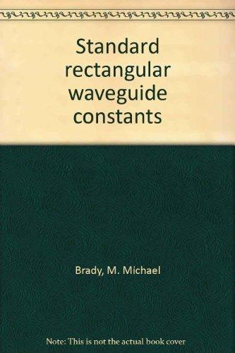 Standard Rectangular Waveguide Constants: Brady, M. Michael