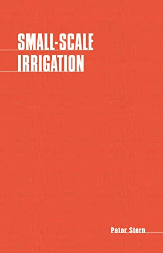 Small-scale Irrigation: A Manual of Low-cost Water Technology: Stern, Peter