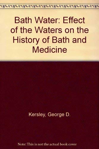 Bath Water : The Effect of the Waters on the History of Bath and of Medicine