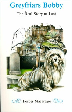 Greyfriars Bobby: The Real Story at Last