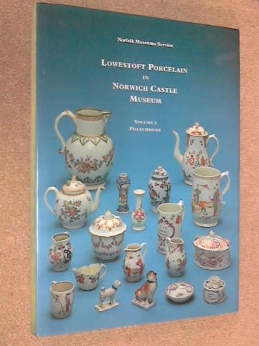 Lowestoft Porcelain in Norwich Castle Museum Volume 2 Polychrome