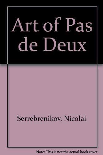 The Art of Pas de Deux: Serrebrenikov, Nicolai; Lawson, Joan (translator & additional technical ...