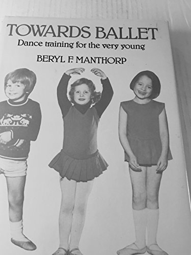 9780903102483: Towards Ballet: Dance Training for the Very Young