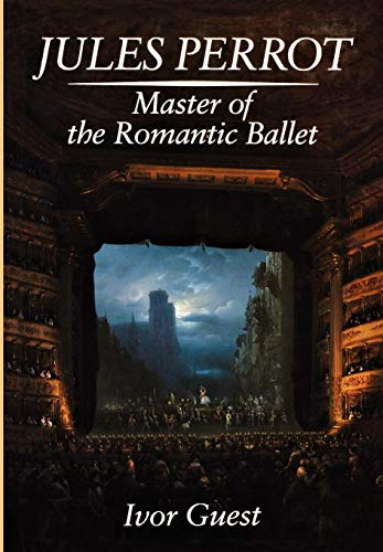 Jules Perrot : Master of the Romantic Ballet: Guest, Ivor F.