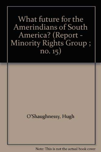 What Future for the Amerindians of South America? (Reports / Minority Rights Group): O'...
