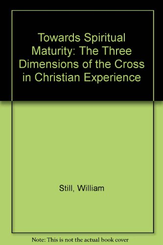 Towards Spiritual Maturity: The Three Dimensions of the Cross in Christian Experience (0903120011) by William Still