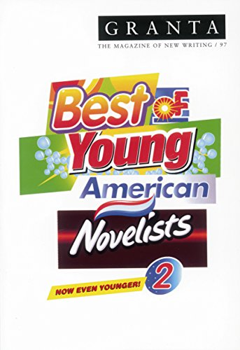 Granta 97: The Best Of Young American Novelists (Granta: The Magazine of New Writing)
