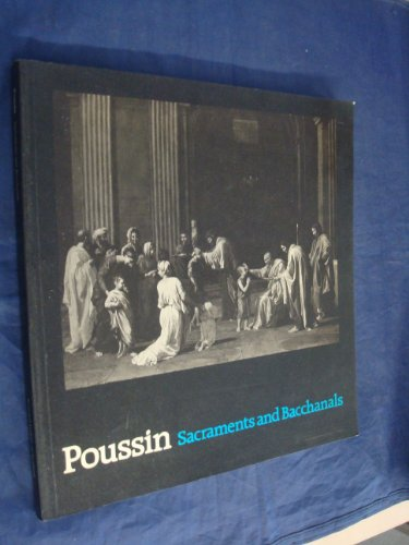 Poussin : Sacraments and Bacchanals: Paintings and Drawings on Sacred and Profane Themes by Nicolas Poussin 1594-1665: [catalogue of an Exhibition At] National Gallery of Scotland, Edinburgh, 16 October-13 December 1981 - Poussin, Nicolas