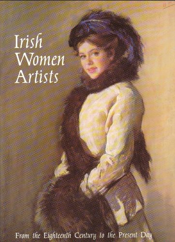 9780903162401: Irish Women Artists from the Eighteenth Century to the Present Day: Exhibition Catalogue