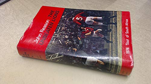 The unbeaten Lions: The 1974 British Isles Rugby Union tour of South Africa: Reason, John