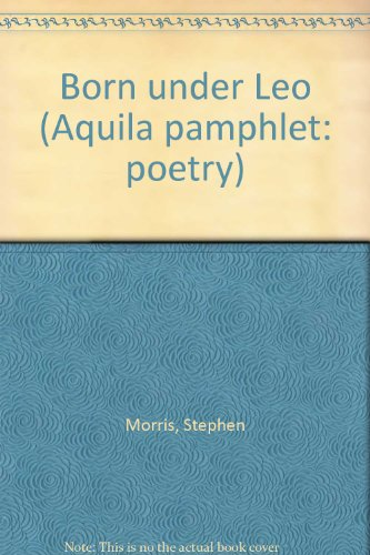 9780903226028: Born Under Leo (Aquila pamphlet: poetry)