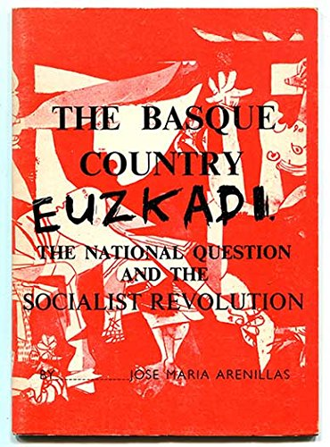 Basque Country: The National Question and the Socialist Revolution: Jose Maria Arenillas