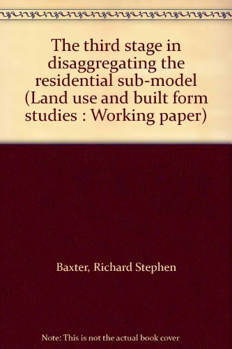 9780903248587: The third stage in disaggregating the residential sub-model (Land use and built form studies : Working paper)