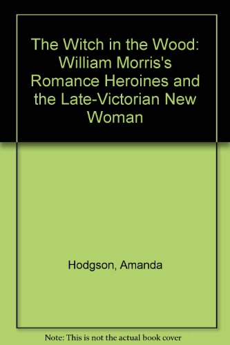 9780903283212: The Witch in the Wood: William Morris's Romance Heroines and the Late-Victorian New Woman