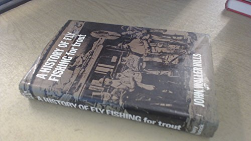 A HISTORY OF FLY FISHING FOR TROUT. By John Waller Hills. Shurlock edition.: Hills (Major The Right...