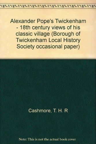 Alexander Pope's Twickenham: 18th Century Views of His ?Classic Village?: T. H. R Cashmore