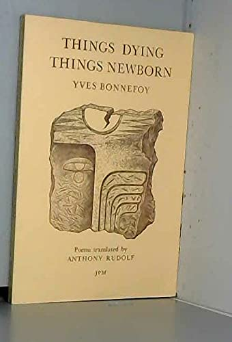 Things Dying, Things Newborn: Selected Poems (The Journals of Pierre Menard) (0903400936) by Yves Bonnefoy; Anthony Rudolf