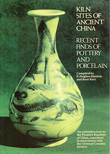 Kiln Sites of Ancient China: Recent Finds: ed. P. Hughes-Stanton
