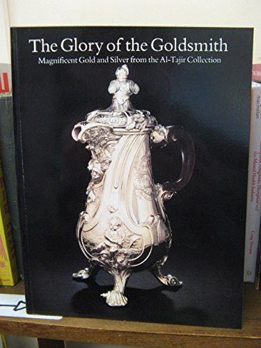 Glory of the Goldsmith, The: Magnificent Gold and Silver from the Al-Tajir Collection: no author