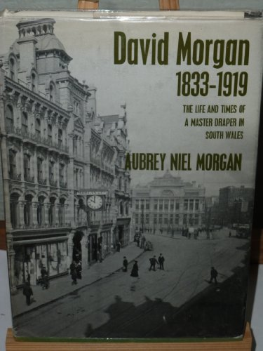 David Morgan, 1833-1919: The Life and Times of A Master Draper in South Wales (signed): MORGAN, ...