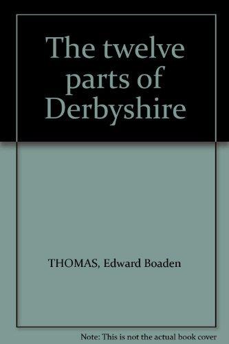 9780903463249: The twelve parts of Derbyshire