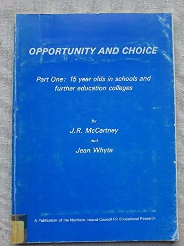Opportunity and choice (Publications of the Northern Ireland Council for Educational Research): J. ...