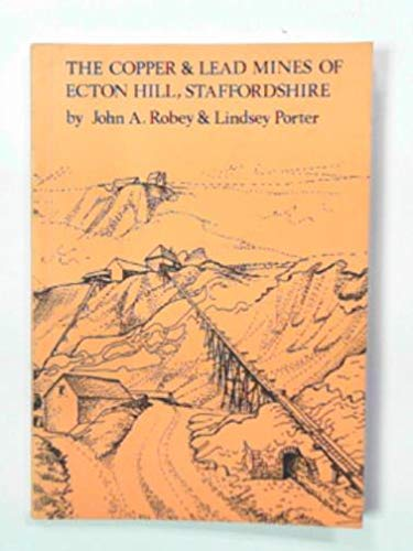 Copper and Lead Mines of Ecton Hill, Staffordshire (090348501X) by Robey, John Albert; Porter, Lindsey
