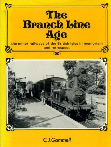 The Branch Line Age : The Minor Railways of the British Isles in Memoriam and Retrospect
