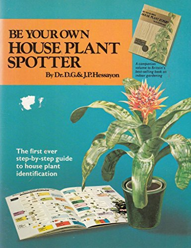 Be Your Own House Plant Spotter: The: Dr. D. G.