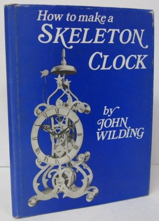9780903512022: How to Make a Skeleton Clock