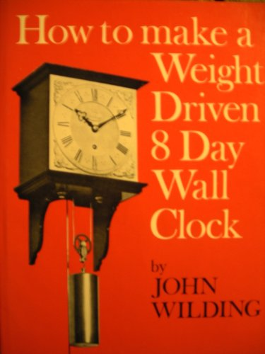 9780903512138: How to Make a Weight-driven 8-day Wall Clock
