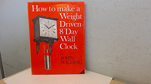 9780903512206: How to Make a Weight-driven 8-day Wall Clock