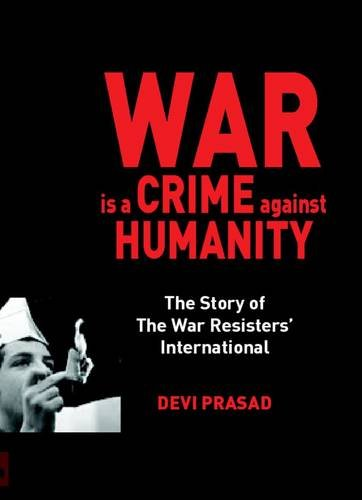 9780903517201: War is a Crime Against Humanity: The Story of War Resisters' International