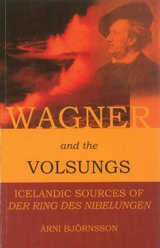 Wagner and the Volsungs : Icelandic Sources of der Ring des Nibelungen: Arni Bjornsson