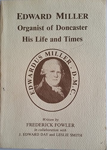 Edward Miller: Organist Of Doncaster: His Life And Times (SCARCE FIRST EDITION, FIRST PRINTING SI...