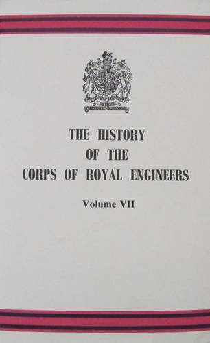 THE HISTORY OF THE CORPS OF ROYAL ENGINEERS: VOLUME VII