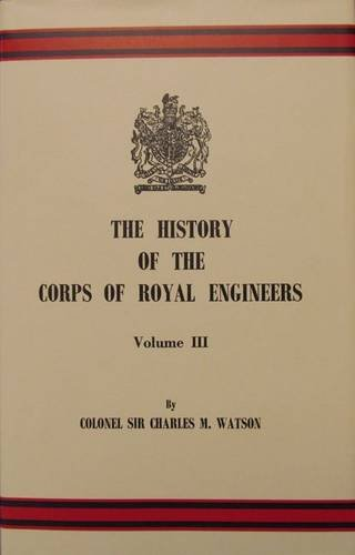 THE HISTORY OF THE CORPS OF ROYAL ENGINEERS: VOLUME III